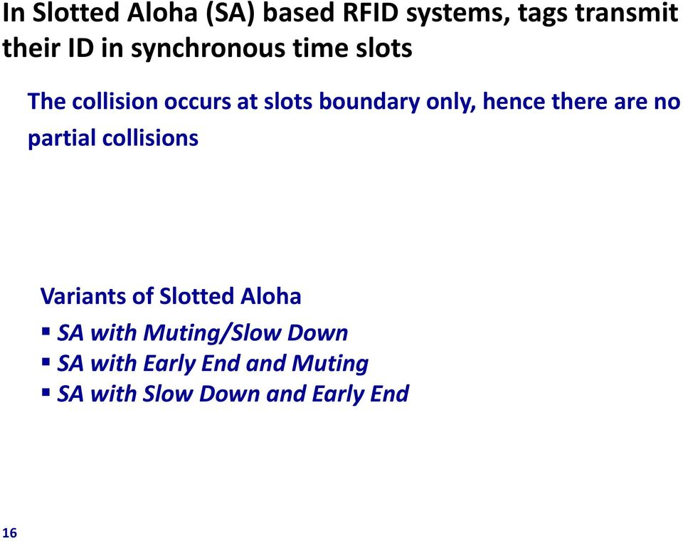 hence there are no partial collisions Variants of Slotted Aloha SA with
