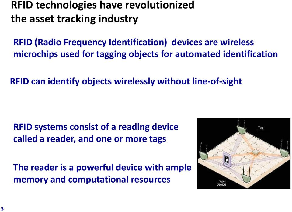 RFID can identify objects wirelessly without line-of-sight RFID systems consist of a reading device