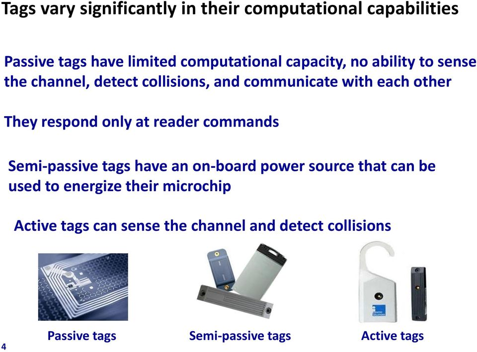 respond only at reader commands Semi-passive tags have an on-board power source that can be used to