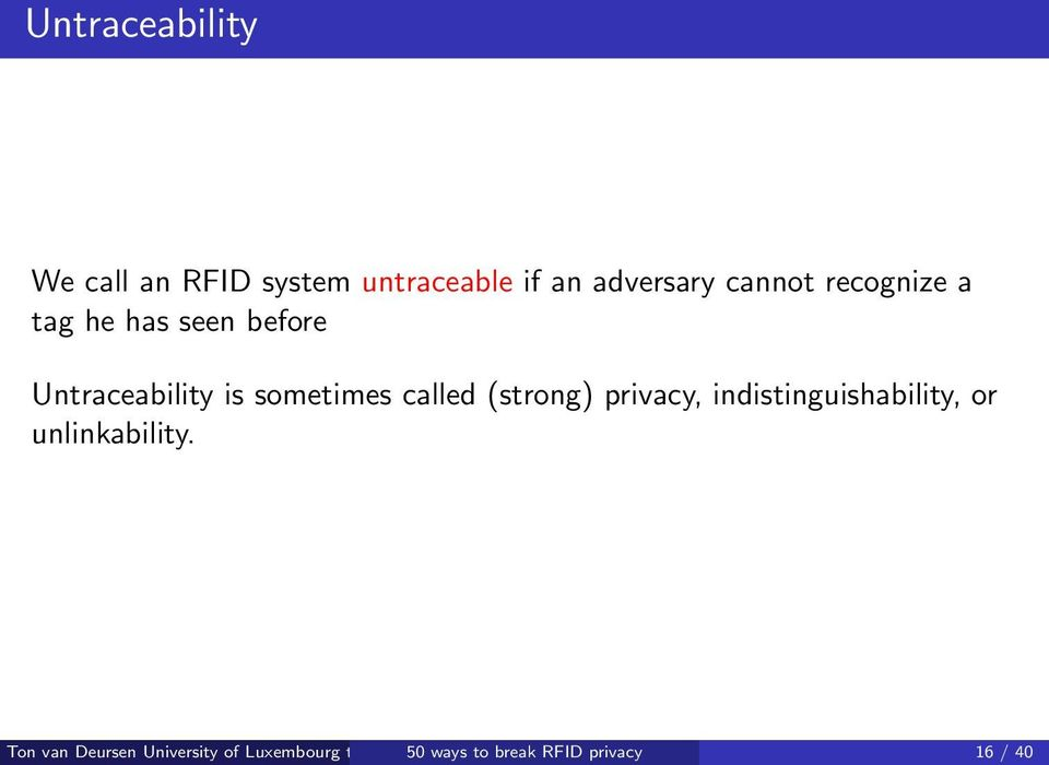 Untraceability is sometimes called (strong) privacy,