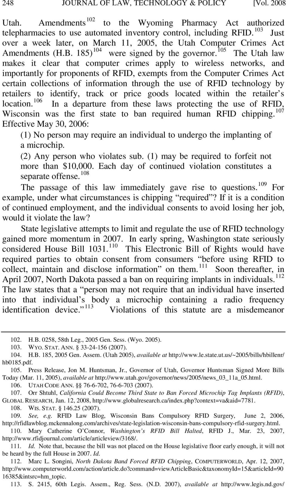 105 The Utah law makes it clear that computer crimes apply to wireless networks, and importantly for proponents of RFID, exempts from the Computer Crimes Act certain collections of information