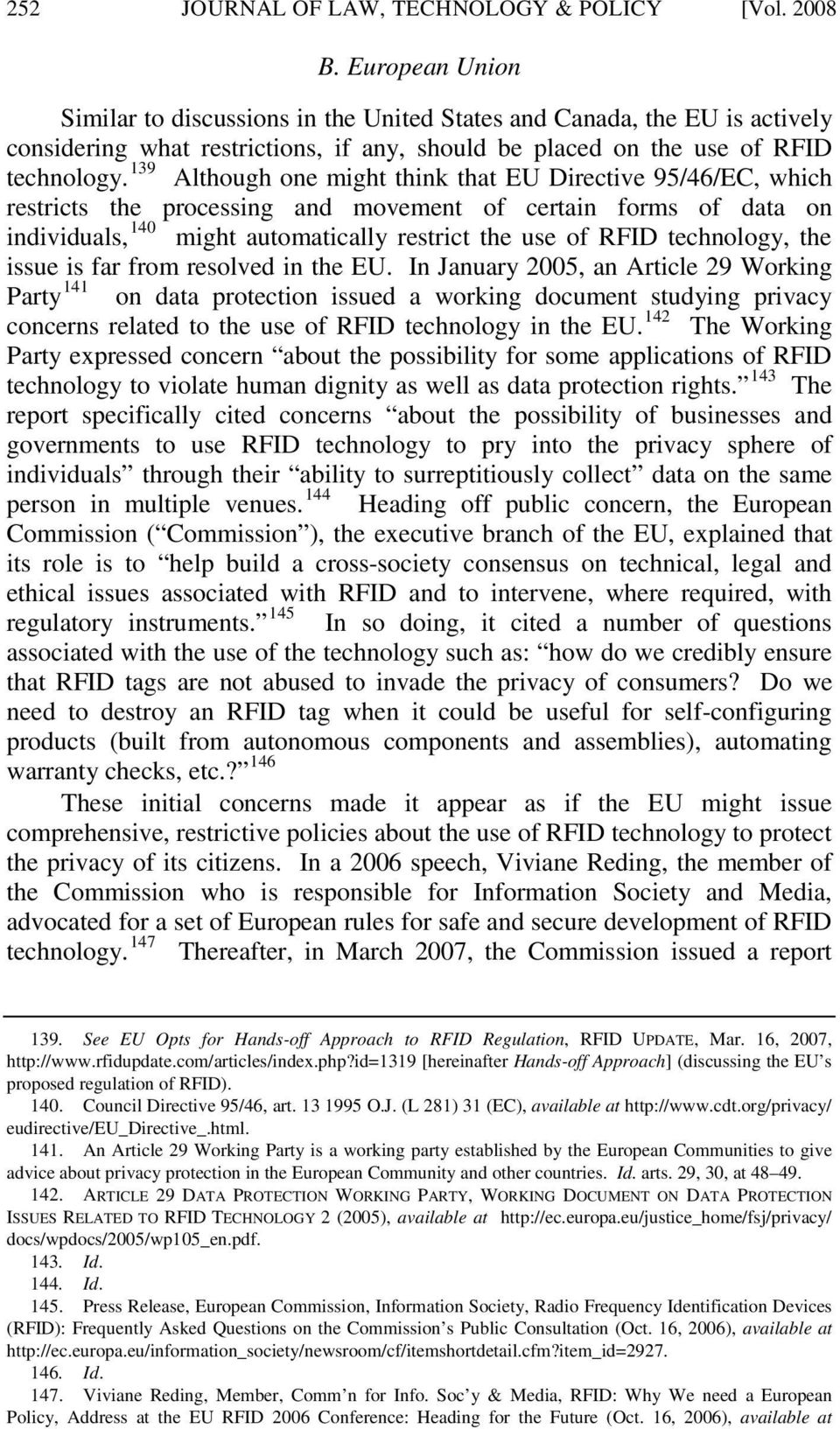 139 Although one might think that EU Directive 95/46/EC, which restricts the processing and movement of certain forms of data on individuals, 140 might automatically restrict the use of RFID