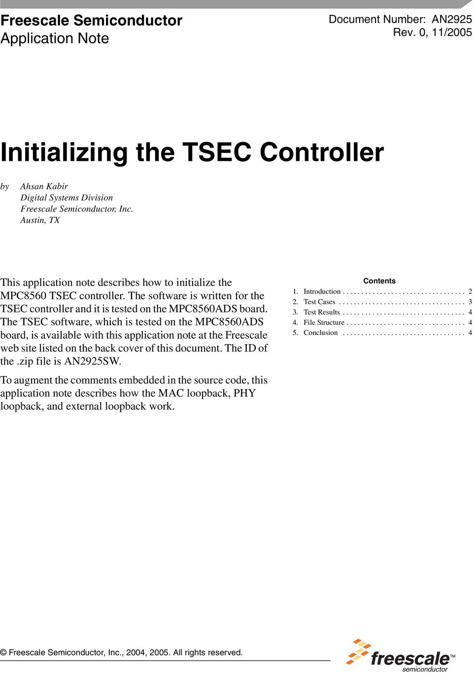 The TSEC software, which is tested on the MPC8560ADS board, is available with this application note at the Freescale web site listed on the back cover of this document. The ID of the.