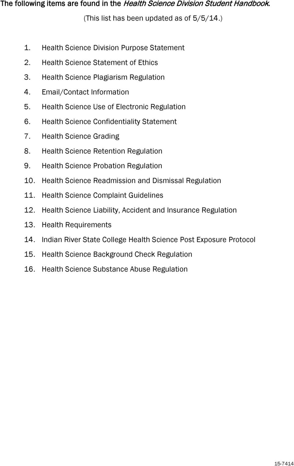Health Science Grading 8. Health Science Retention Regulation 9. Health Science Probation Regulation 10. Health Science Readmission and Dismissal Regulation 11. Health Science Complaint Guidelines 12.