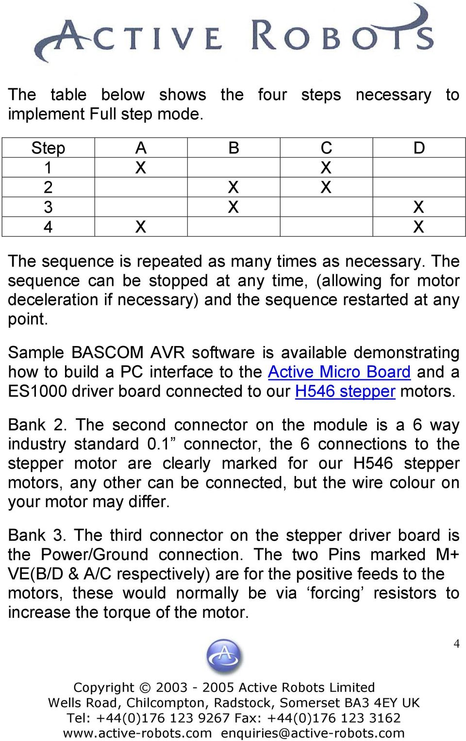 Sample BASCOM AVR software is available demonstrating how to build a PC interface to the Active Micro Board and a ES1000 driver board connected to our H546 stepper motors. Bank 2.