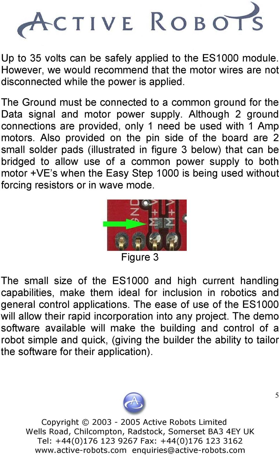 Also provided on the pin side of the board are 2 small solder pads (illustrated in figure 3 below) that can be bridged to allow use of a common power supply to both motor +VE s when the Easy Step