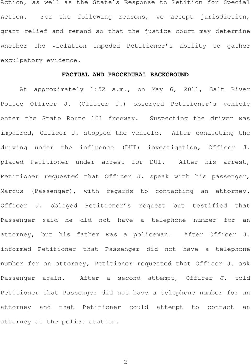 FACTUAL AND PROCEDURAL BACKGROUND At approximately 1:52 a.m., on May 6, 2011, Salt River Police Officer J. (Officer J. observed Petitioner s vehicle enter the State Route 101 freeway.