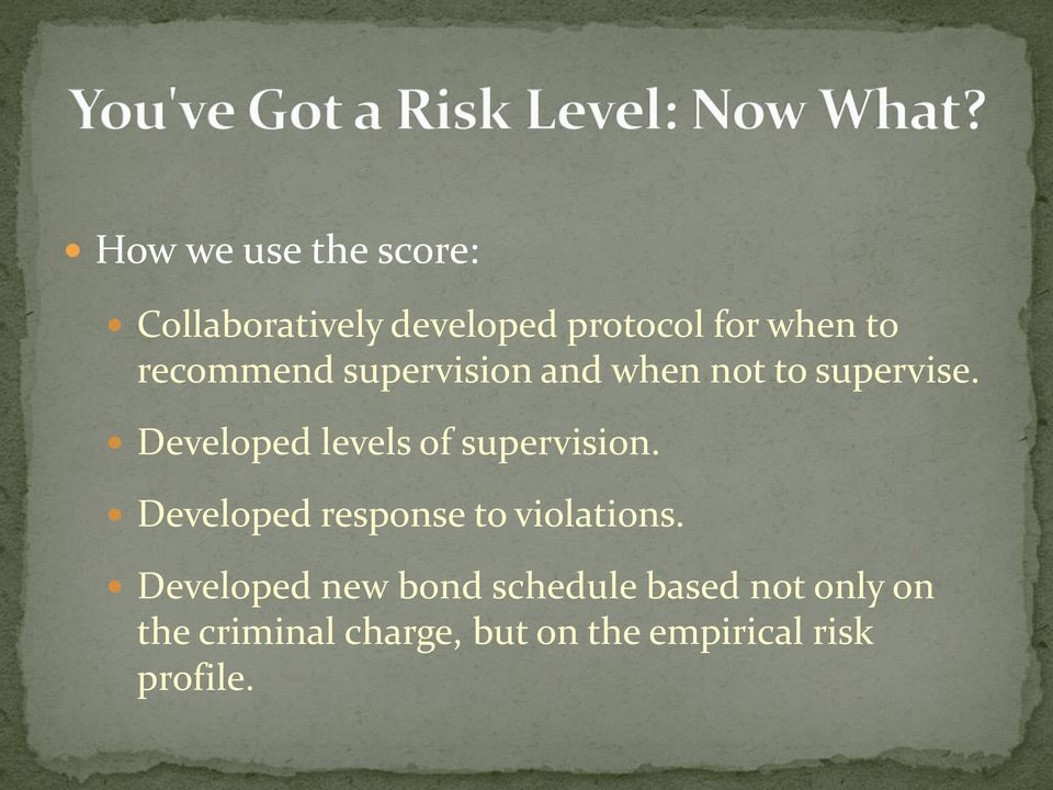 Developed levels of supervision. Developed response to violations.