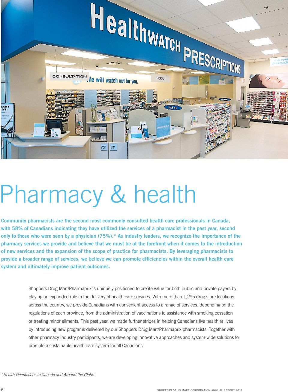 * As industry leaders, we recognize the importance of the pharmacy services we provide and believe that we must be at the forefront when it comes to the introduction of new services and the expansion
