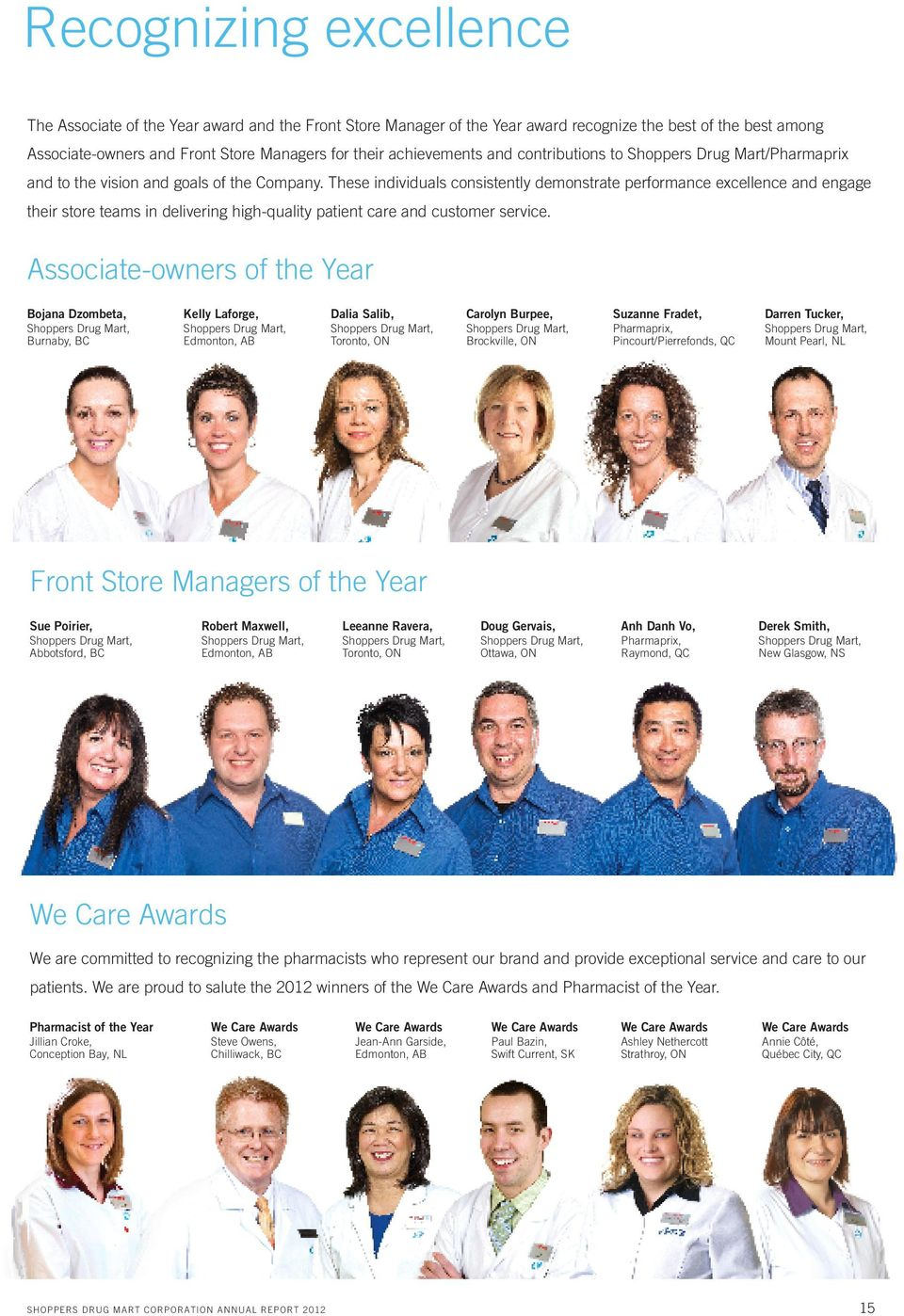 These individuals consistently demonstrate performance excellence and engage their store teams in delivering high-quality patient care and customer service.