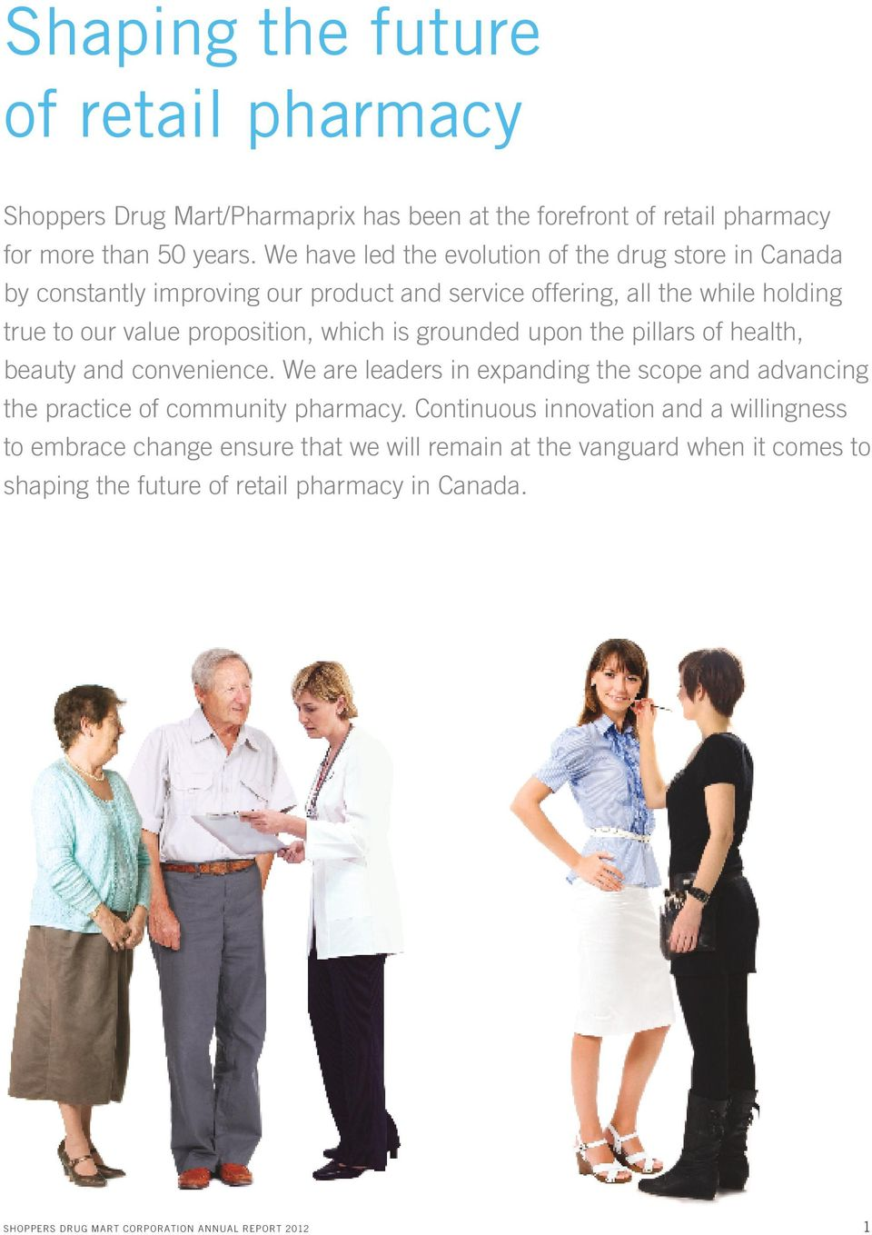 which is grounded upon the pillars of health, beauty and convenience. We are leaders in expanding the scope and advancing the practice of community pharmacy.