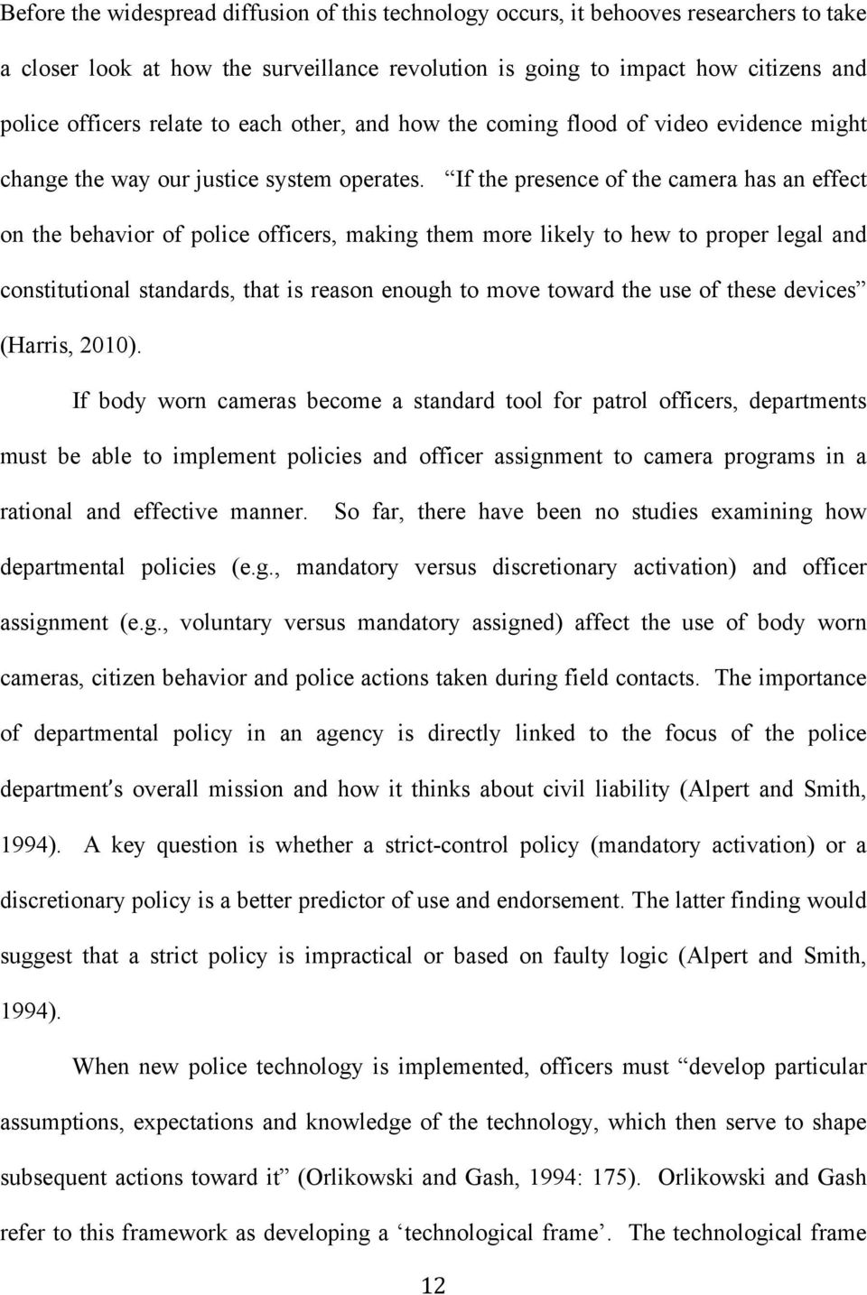 If the presence of the camera has an effect on the behavior of police officers, making them more likely to hew to proper legal and constitutional standards, that is reason enough to move toward the