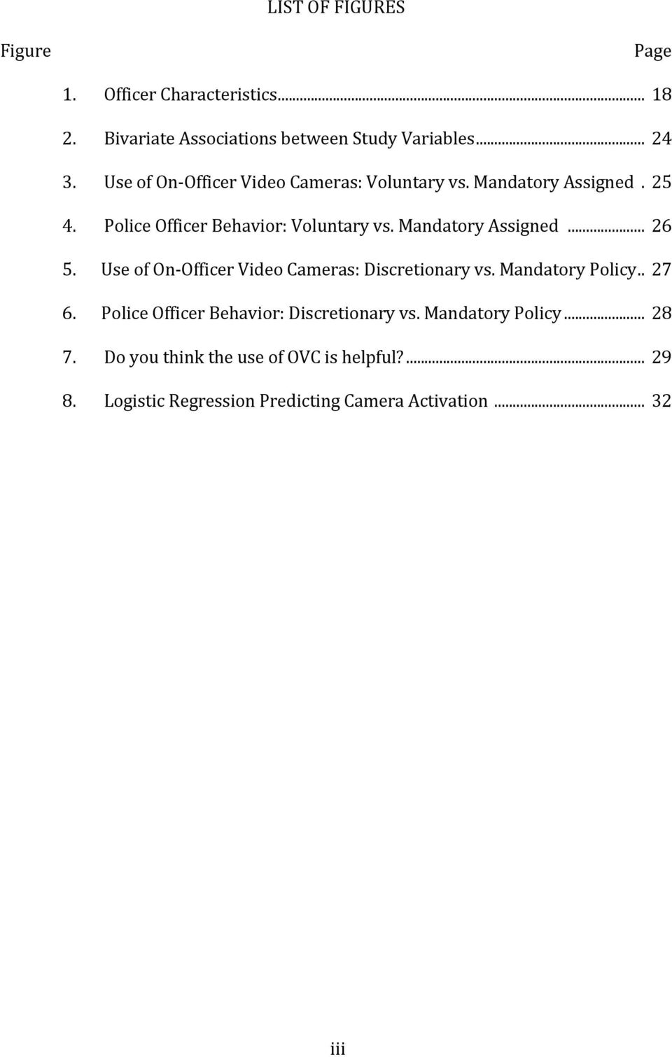 Mandatory Assigned... 26 5. Use of On- Officer Video Cameras: Discretionary vs. Mandatory Policy.. 27 6.