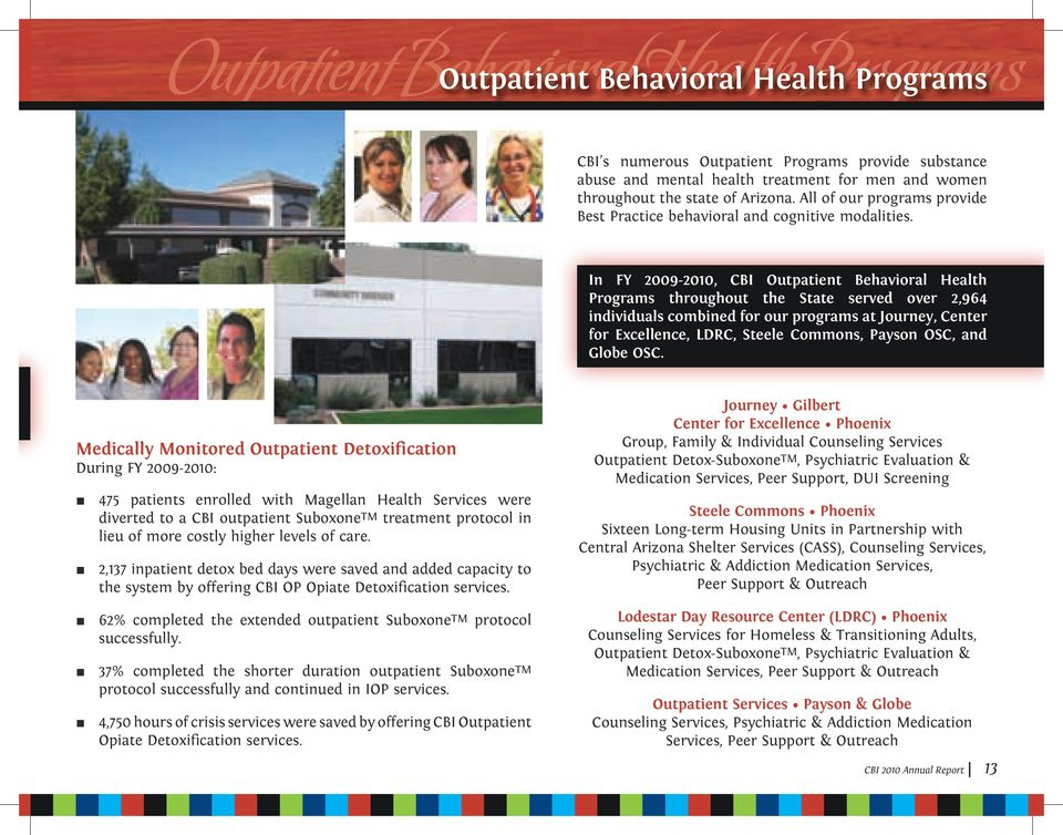 In FY 2009-2010, CBI Outpatient Behavioral Health Programs throughout the State served over 2,964 individuals combined for our programs at Journey, Center for Excellence, LDRC, Steele Commons, Payson