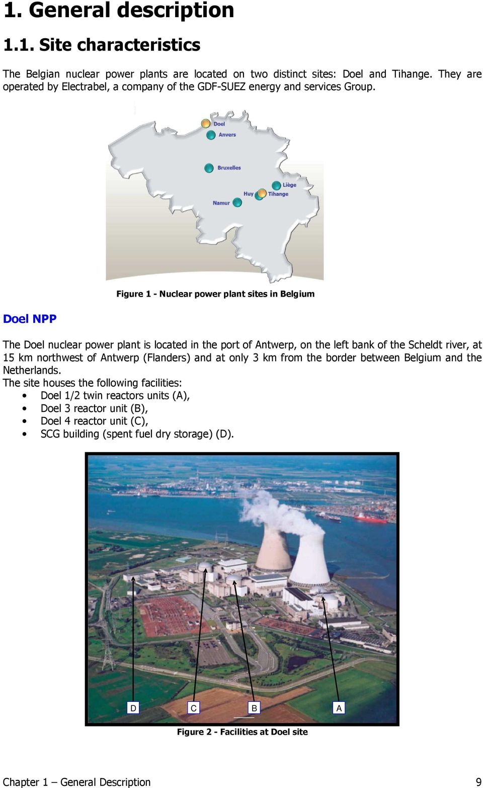 Doel NPP Figure 1 - Nuclear power plant sites in Belgium The Doel nuclear power plant is located in the port of Antwerp, on the left bank of the Scheldt river, at 15 km northwest of