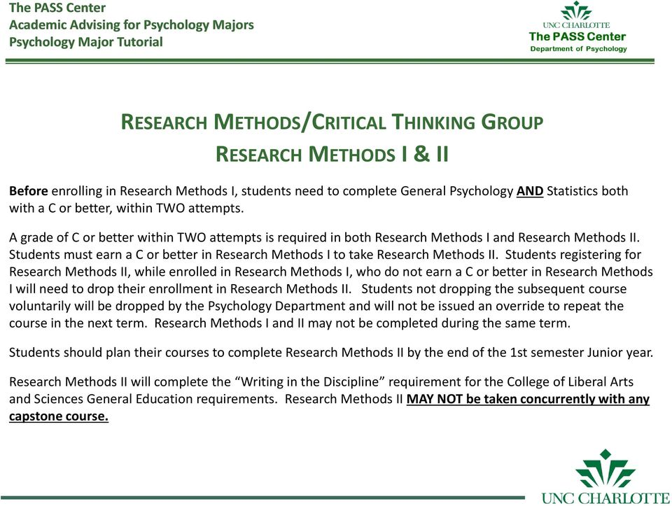 Students must earn a C or better in Research Methods I to take Research Methods II.