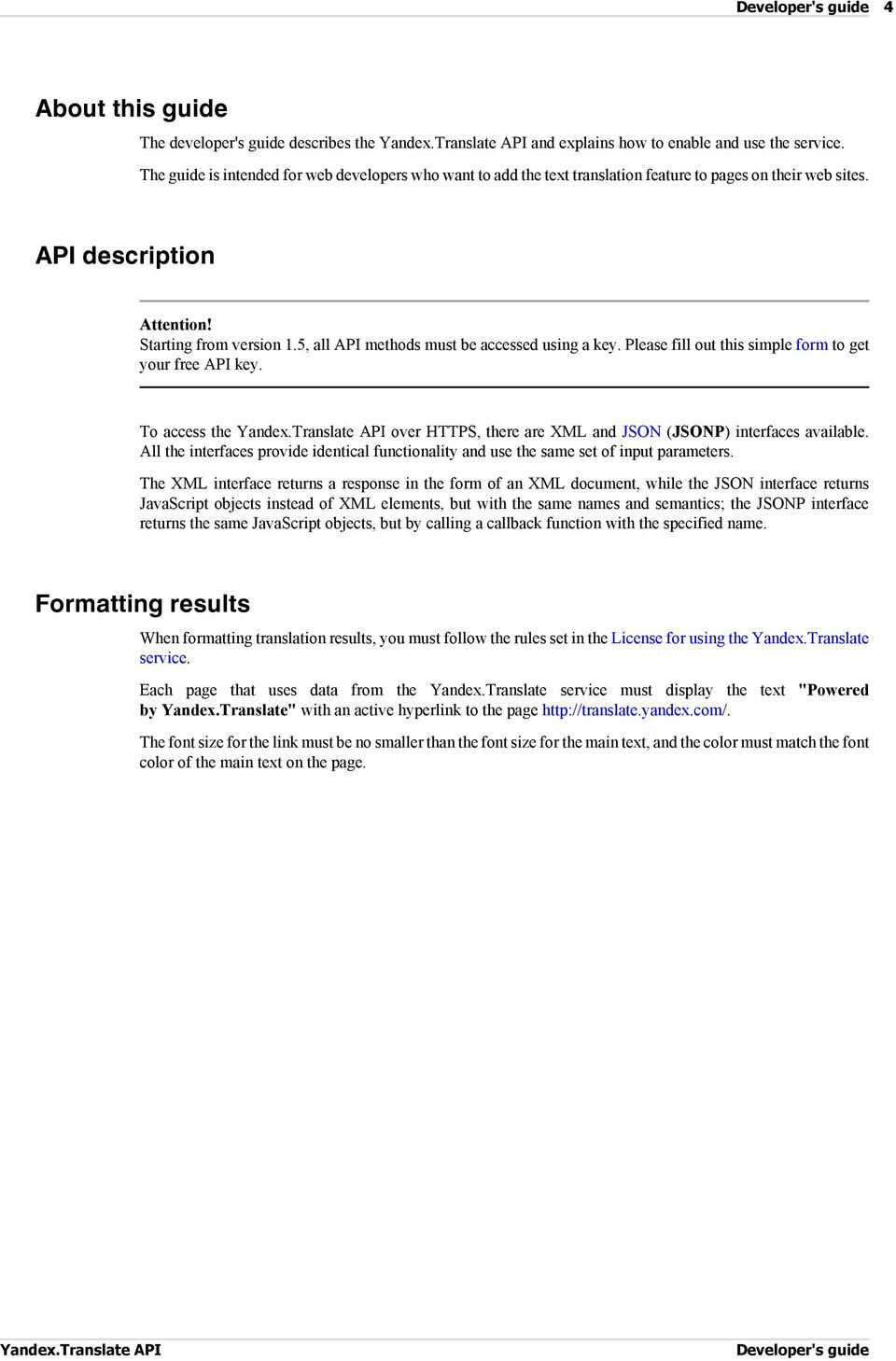 5, all API methods must be accessed using a key. Please fill out this simple form to get your free API key. To access the over HTTPS, there are XML and JSON (JSONP) interfaces available.