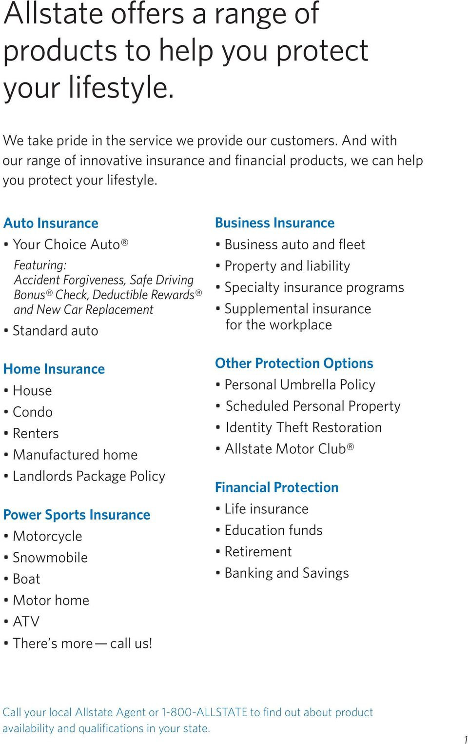 Auto Insurance Your Choice Auto Featuring: Accident Forgiveness, Safe Driving Bonus Check, Deductible Rewards and New Car Replacement Standard auto Home Insurance House Condo Renters Manufactured