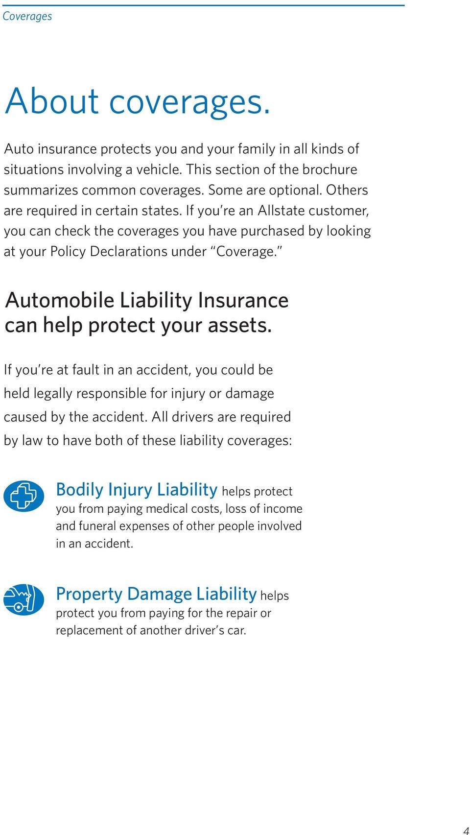 Automobile Liability Insurance can help protect your assets. If you re at fault in an accident, you could be held legally responsible for injury or damage caused by the accident.