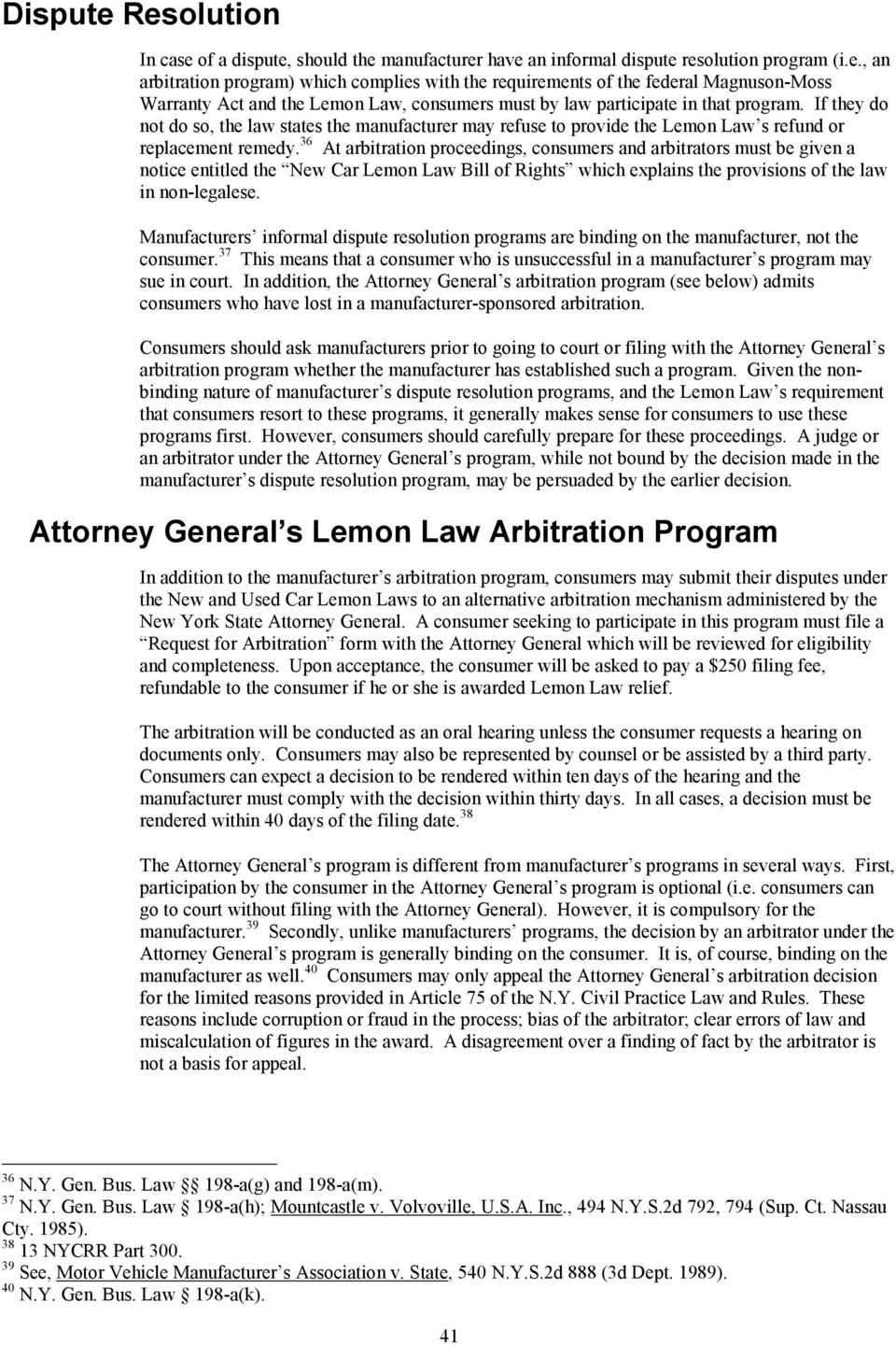 36 At arbitration proceedings, consumers and arbitrators must be given a notice entitled the New Car Lemon Law Bill of Rights which explains the provisions of the law in non-legalese.