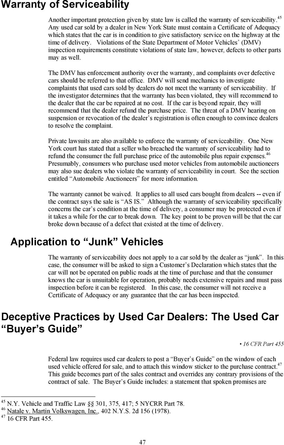 Violations of the State Department of Motor Vehicles (DMV) inspection requirements constitute violations of state law, however, defects to other parts may as well.