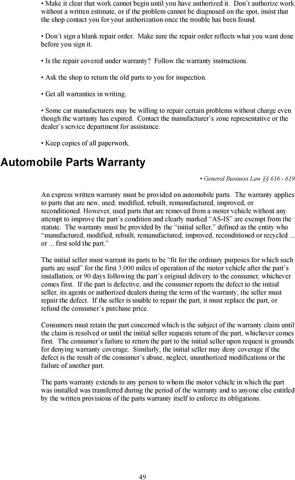 Don t sign a blank repair order. Make sure the repair order reflects what you want done before you sign it. Is the repair covered under warranty? Follow the warranty instructions.