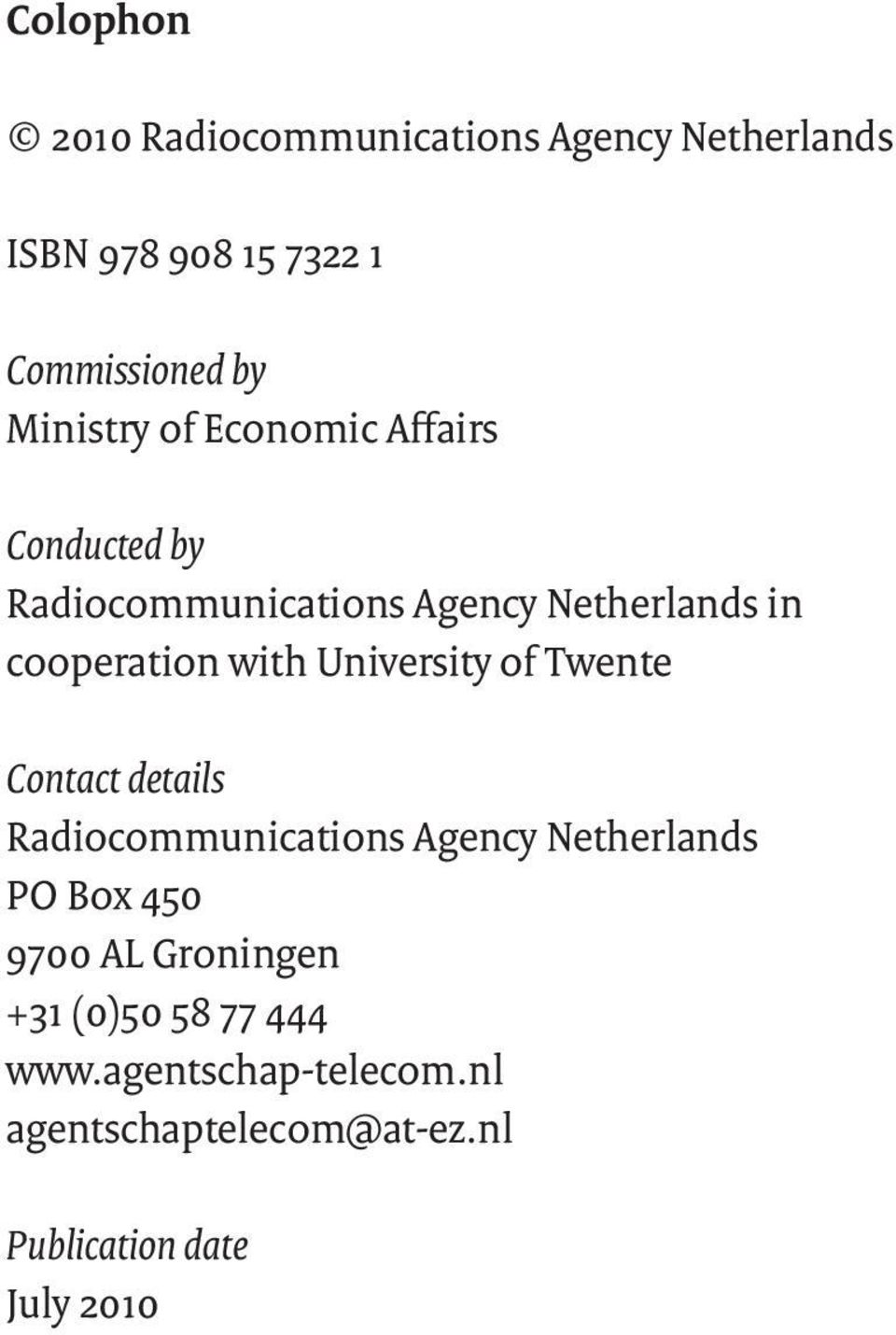 with University of Twente Contact details Radiocommunications Agency Netherlands PO Box 450 9700 AL
