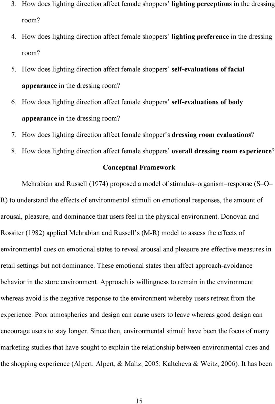 How does lighting direction affect female shoppers self-evaluations of body appearance in the dressing room? 7. How does lighting direction affect female shopper s dressing room evaluations? 8.