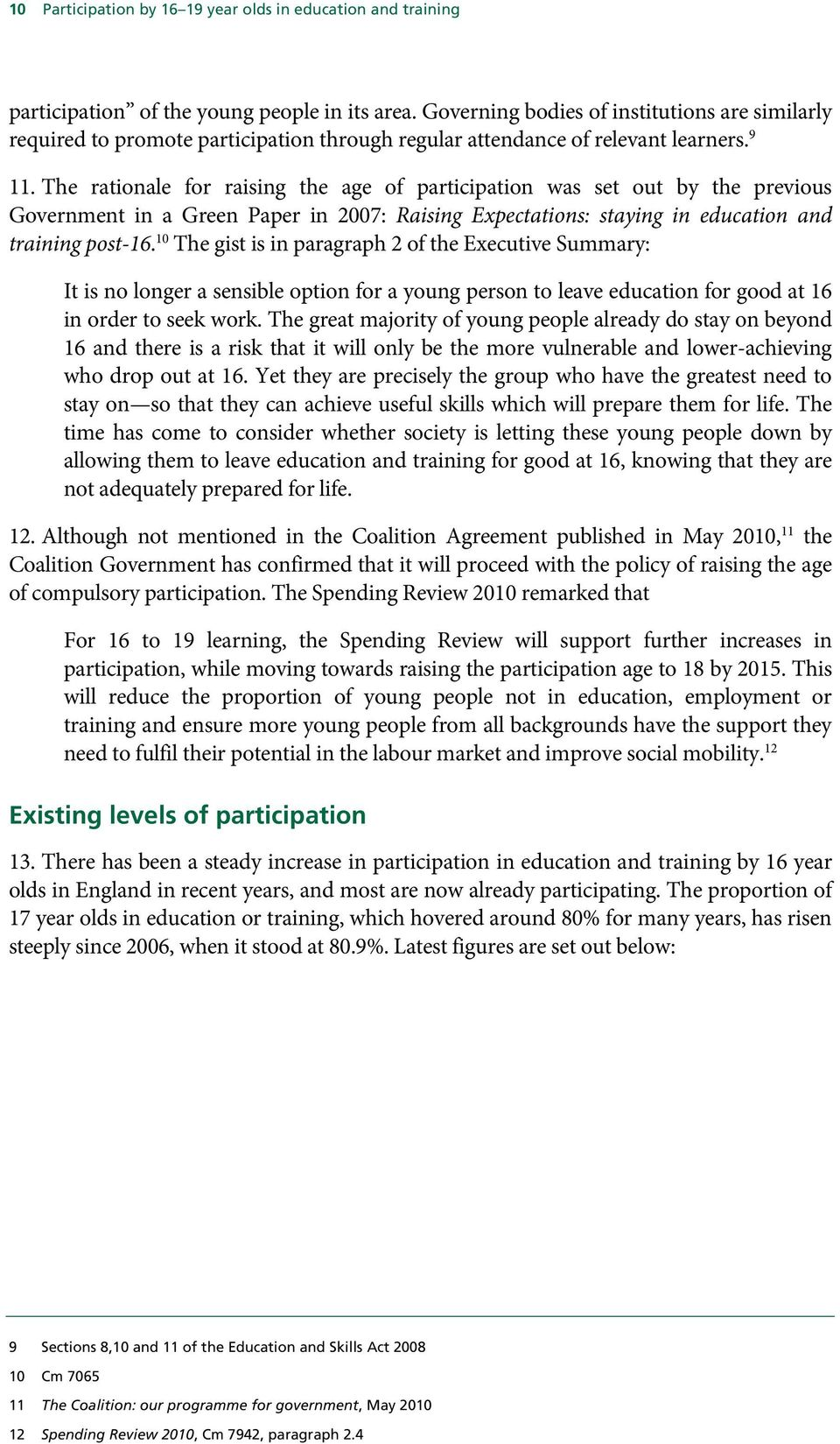 The rationale for raising the age of participation was set out by the previous Government in a Green Paper in 2007: Raising Expectations: staying in education and training post-16.