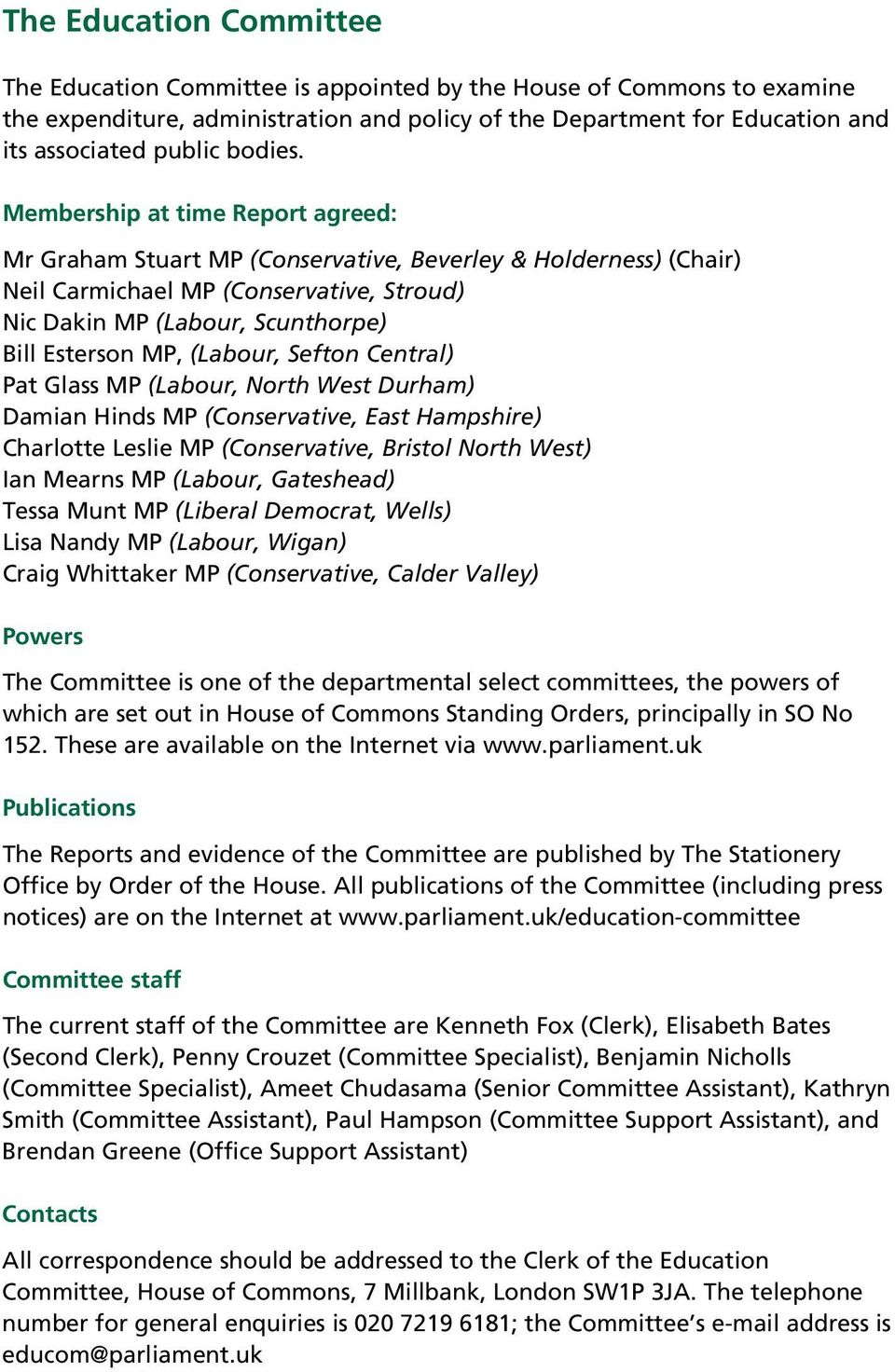 Membership at time Report agreed: Mr Graham Stuart MP (Conservative, Beverley & Holderness) (Chair) Neil Carmichael MP (Conservative, Stroud) Nic Dakin MP (Labour, Scunthorpe) Bill Esterson MP,