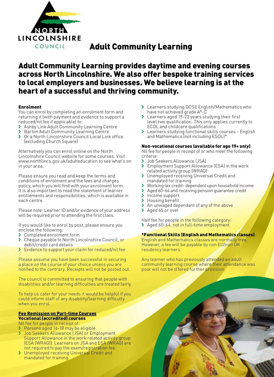 Enrolment You can enrol by completing an enrolment form and returning it (with payment and evidence to support a reduced/nil fee if applicable) to: Ashby Link Adult Community Learning Centre Barton