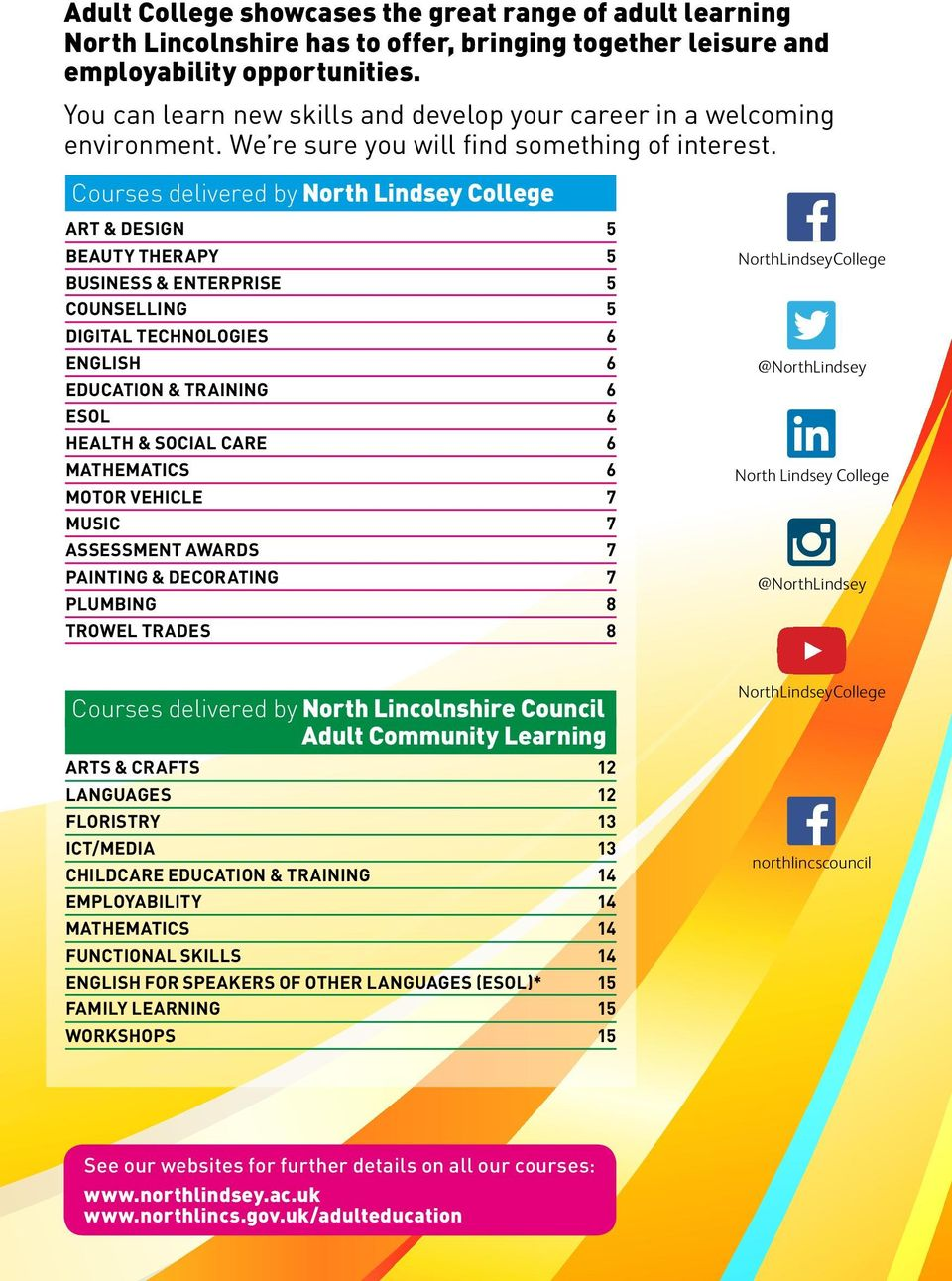 Courses delivered by North Lindsey College ART & DESIGN 5 BEAUTY THERAPY 5 BUSINESS & ENTERPRISE 5 COUNSELLING 5 DIGITAL TECHNOLOGIES 6 ENGLISH 6 EDUCATION & TRAINING 6 ESOL 6 HEALTH & SOCIAL CARE 6