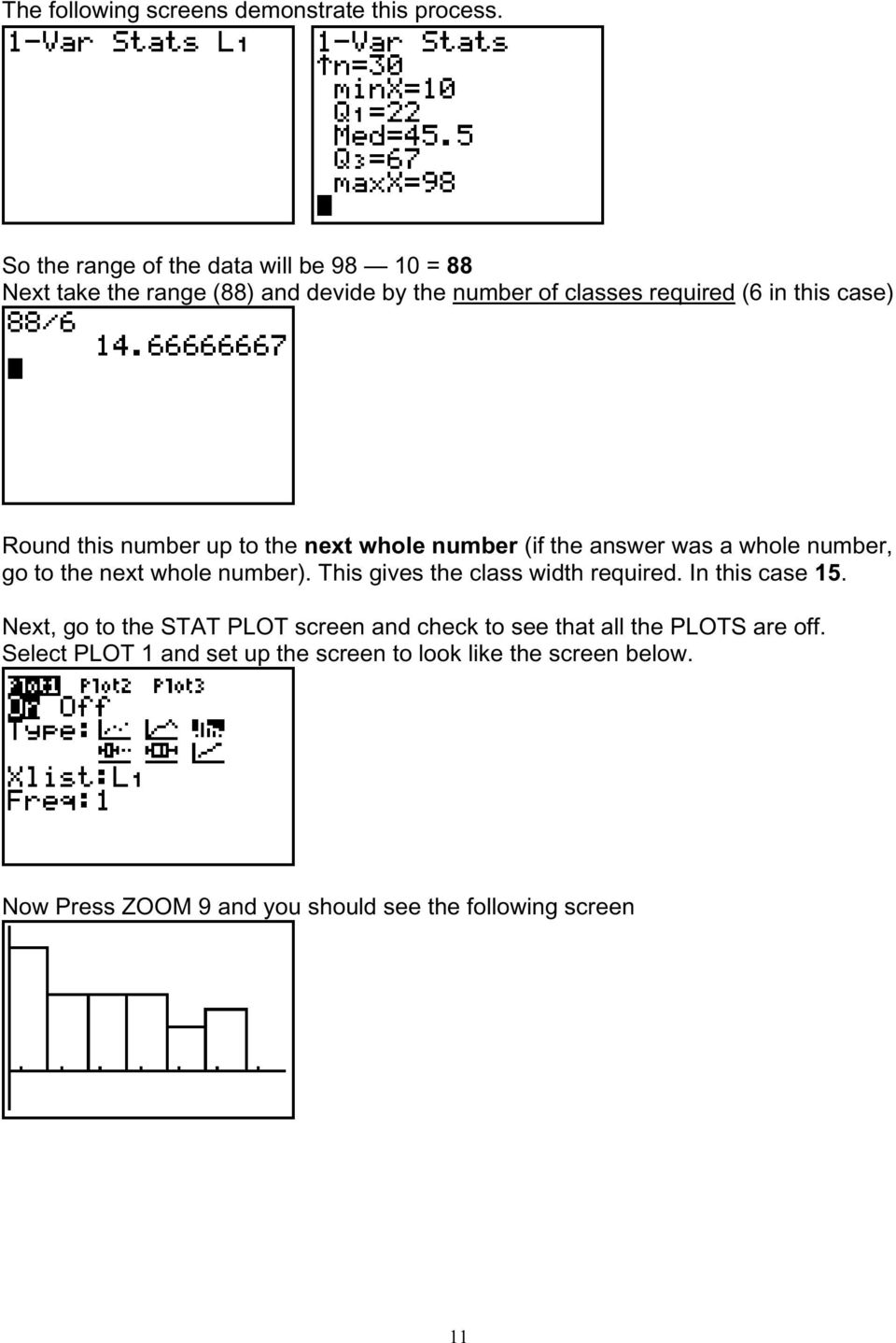 the answer was a whole number, go to the next whole number). This gives the class width required. In this case 15.