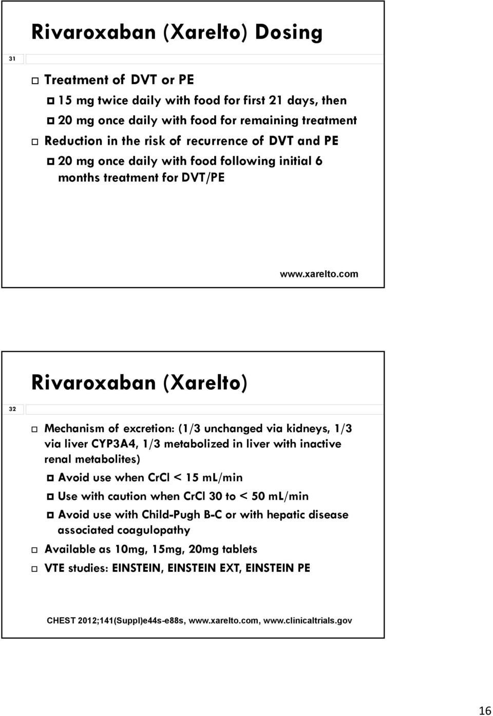 com Rivaroxaban (Xarelto) 32 Mechanism of excretion: (1/3 unchanged via kidneys, 1/3 via liver CYP3A4, 1/3 metabolized in liver with inactive renal metabolites) Avoid use when CrCl < 15 ml/min