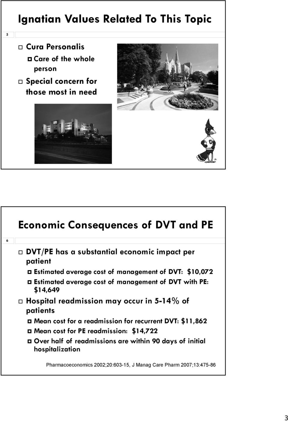 DVT with PE: $14,649 Hospital readmission may occur in 5-14% of patients Mean cost for a readmission for recurrent DVT: $11,862 Mean cost for PE