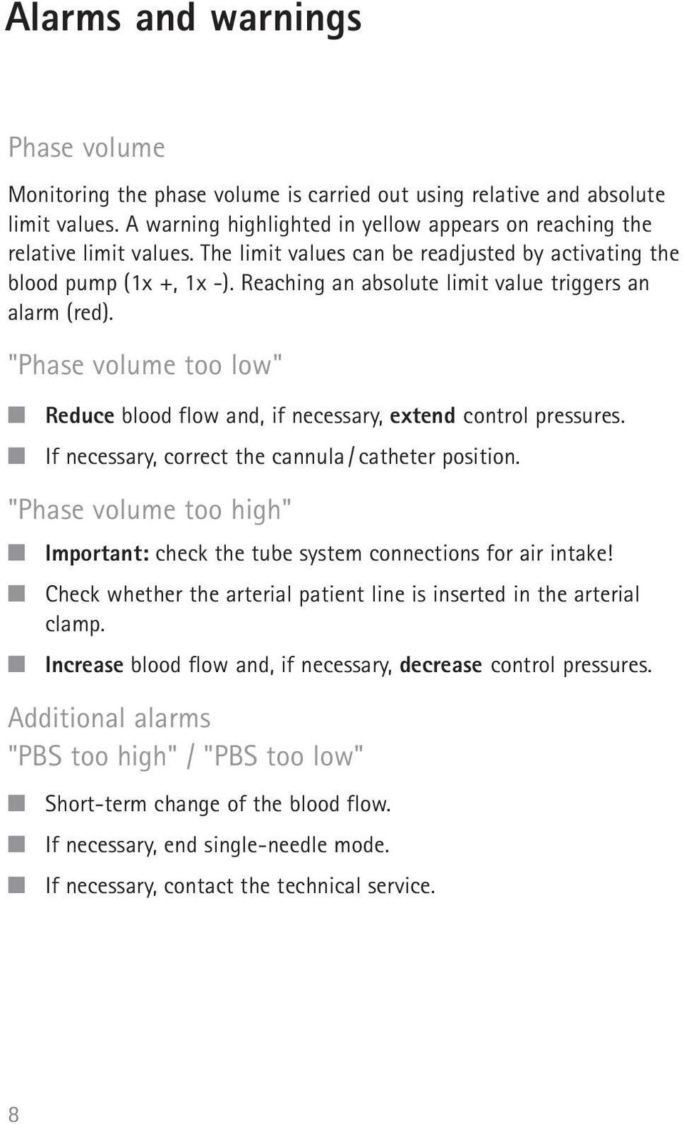 """Phase volume too low"" Reduce blood flow and, if necessary, extend control pressures. If necessary, correct the cannula / catheter position."
