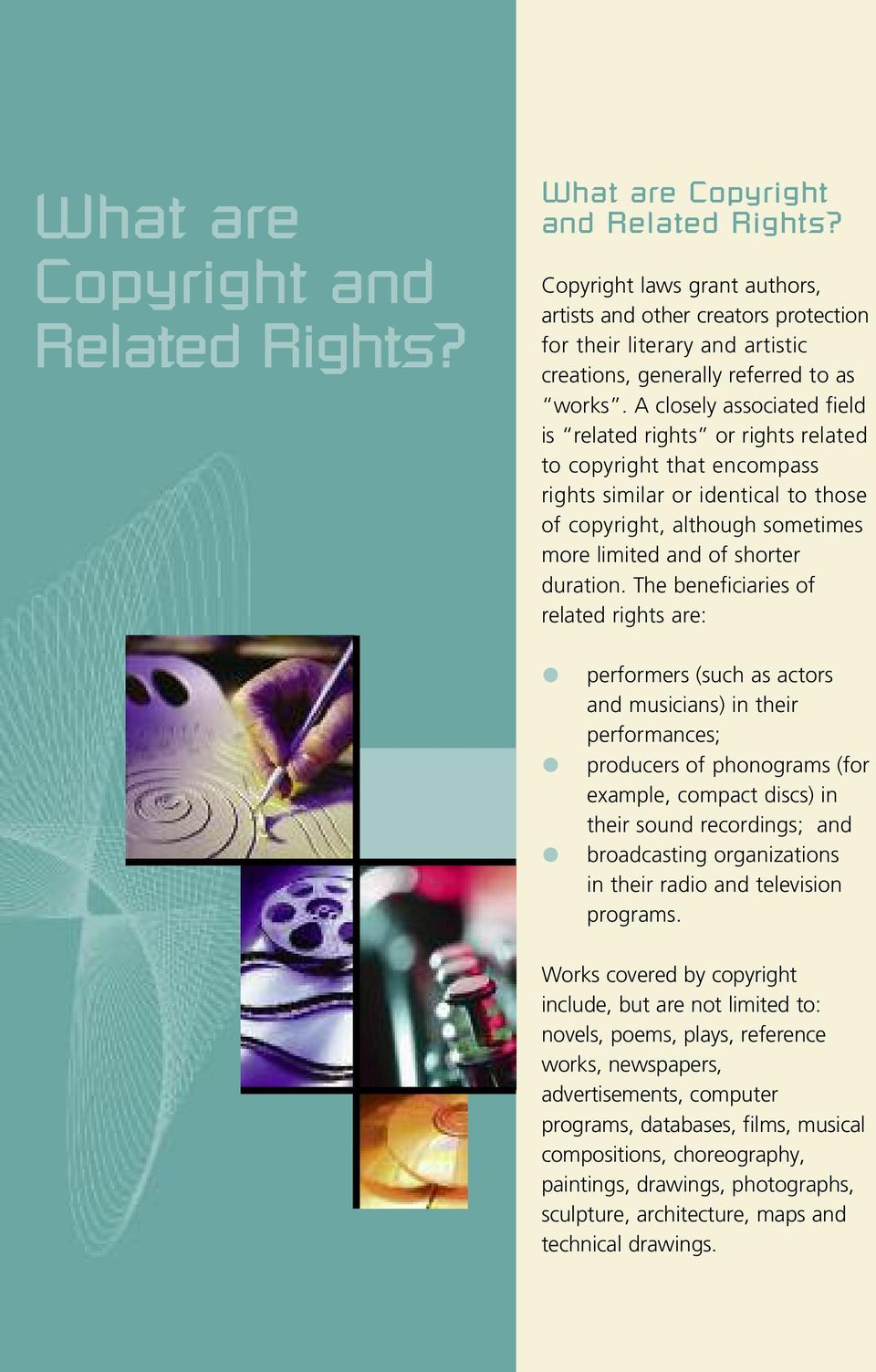 A closely associated field is related rights or rights related to copyright that encompass rights similar or identical to those of copyright, although sometimes more limited and of shorter duration.