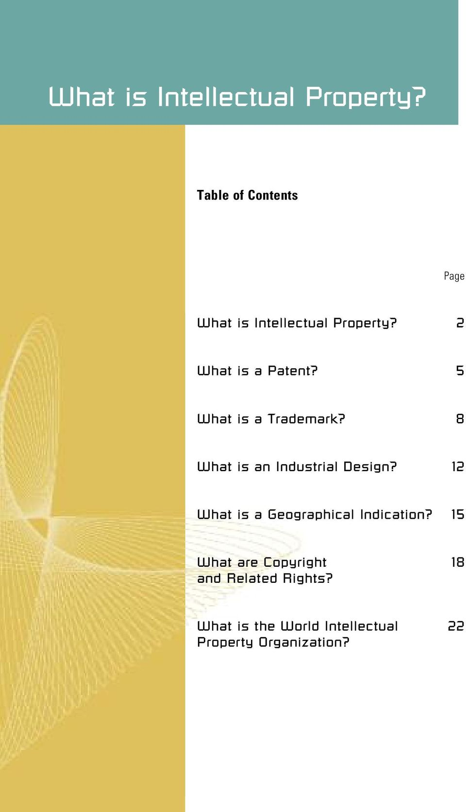 8 What is an Industrial Design? 12 What is a Geographical Indication?