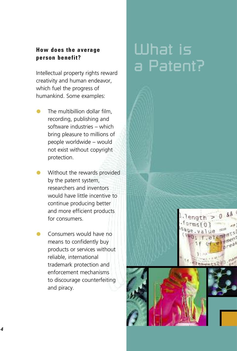 Without the rewards provided by the patent system, researchers and inventors would have little incentive to continue producing better and more efficient products for consumers.