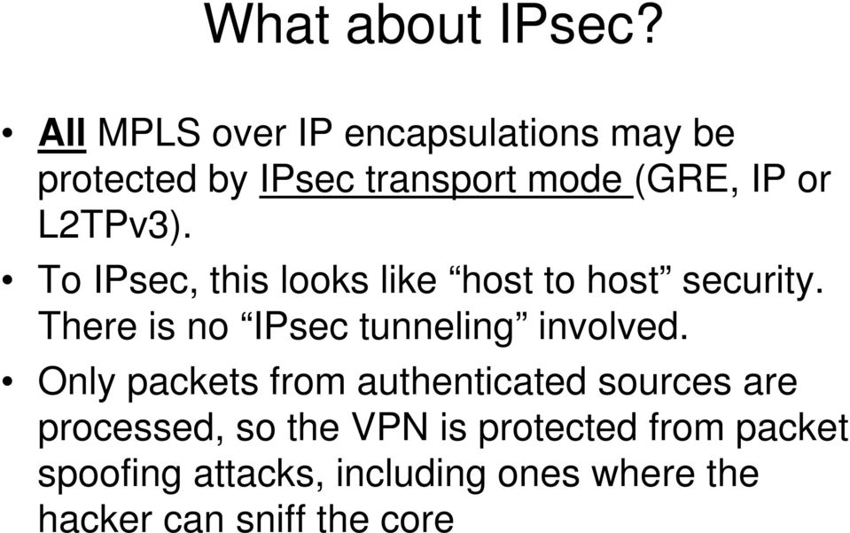 L2TPv3). To IPsec, this looks like host to host security.