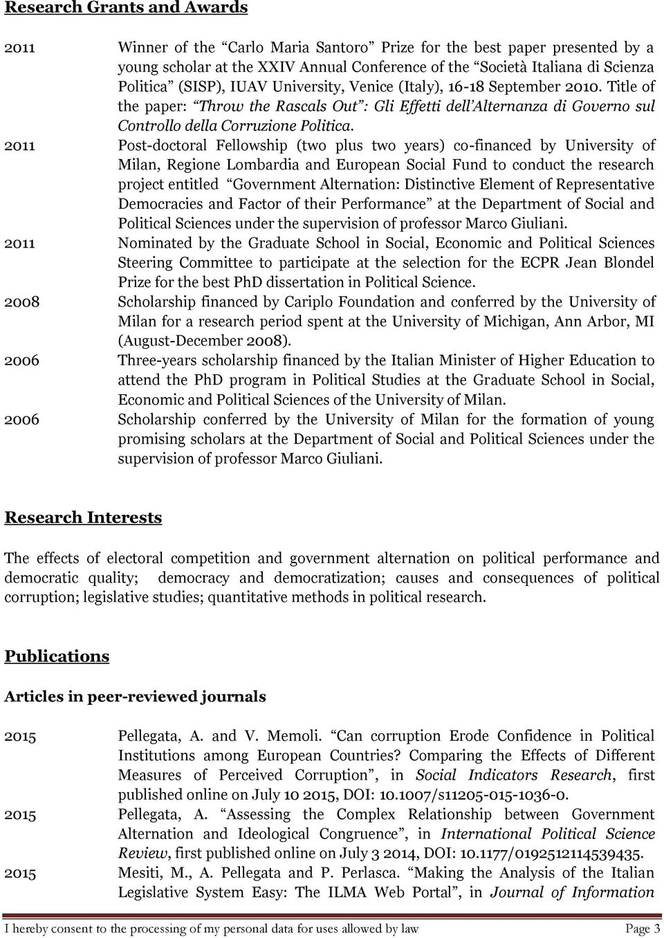 2011 Post-doctoral Fellowship (two plus two years) co-financed by University of Milan, Regione Lombardia and European Social Fund to conduct the research project entitled Government Alternation: