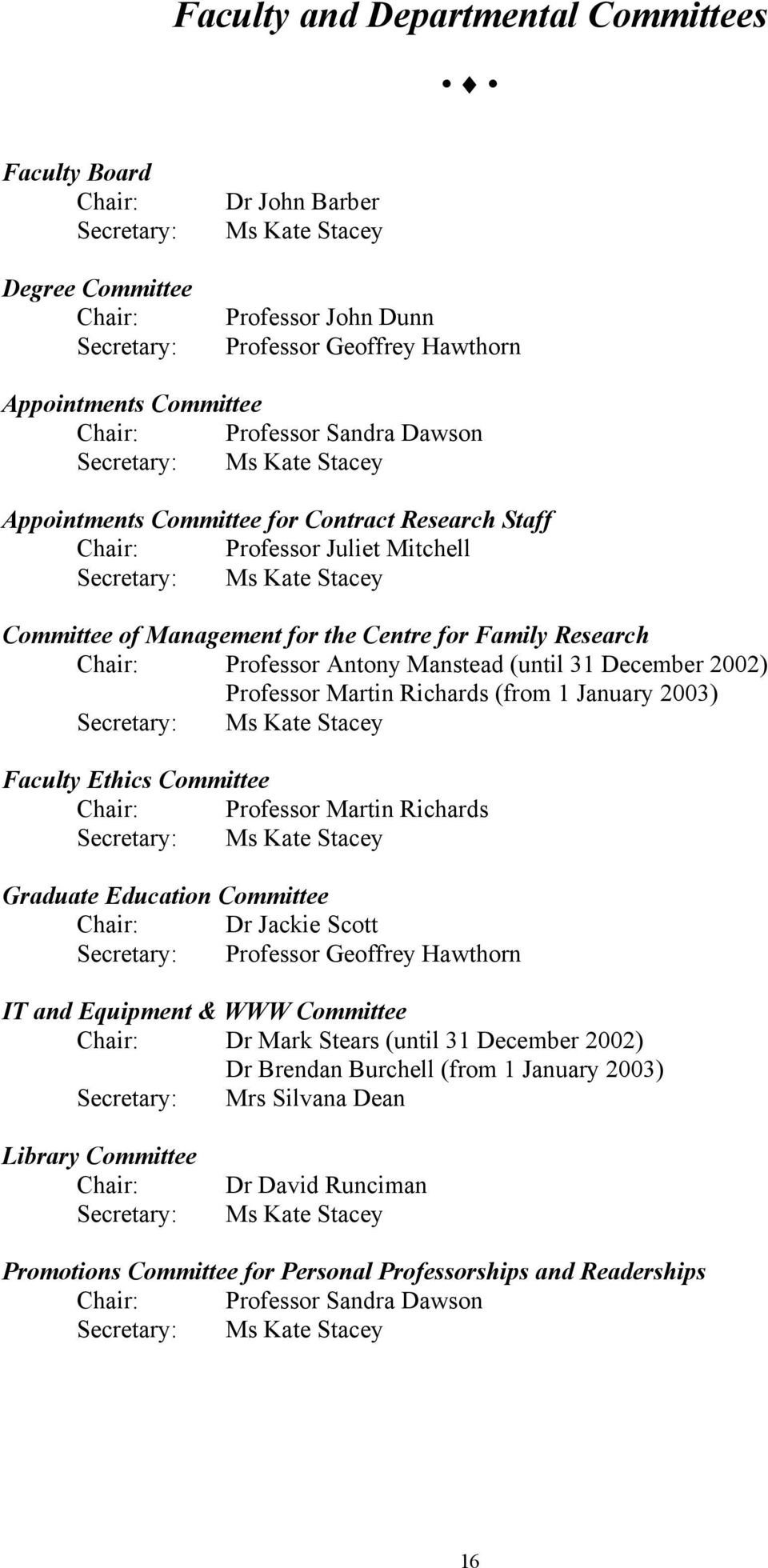 Management for the Centre for Family Research Chair: Professor Antony Manstead (until 31 December 2002) Professor Martin Richards (from 1 January 2003) Secretary: Ms Kate Stacey Faculty Ethics