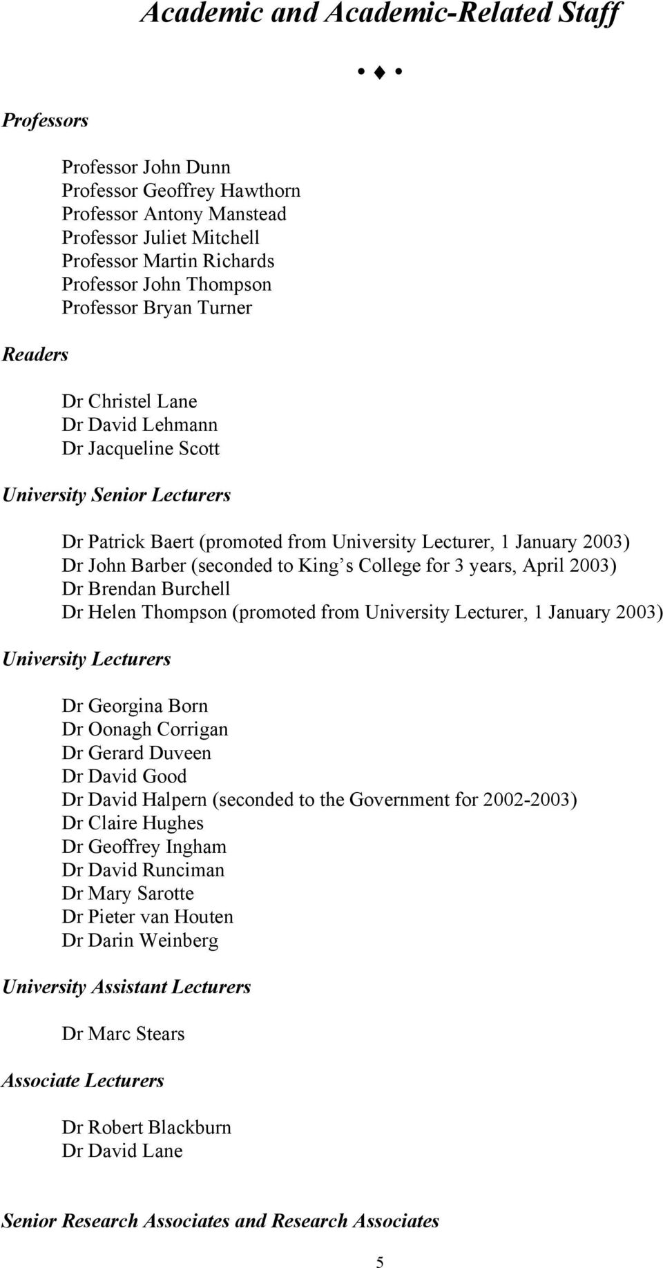 (seconded to King s College for 3 years, April 2003) Dr Brendan Burchell Dr Helen Thompson (promoted from University Lecturer, 1 January 2003) University Lecturers Dr Georgina Born Dr Oonagh Corrigan