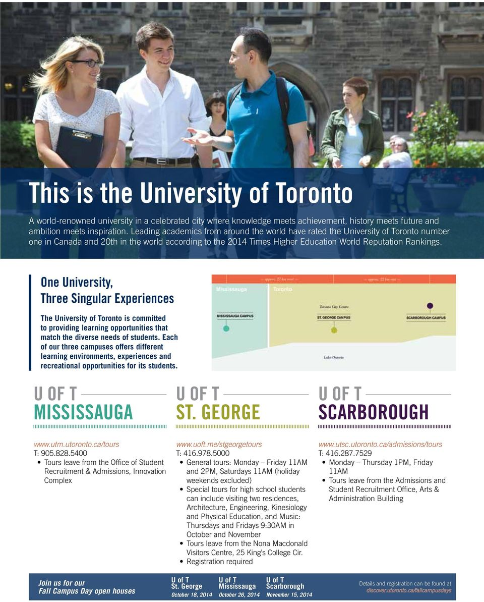 One University, Three Singular Eperiences The University of Toronto is committed to providing learning opportunities that match the diverse needs of students.