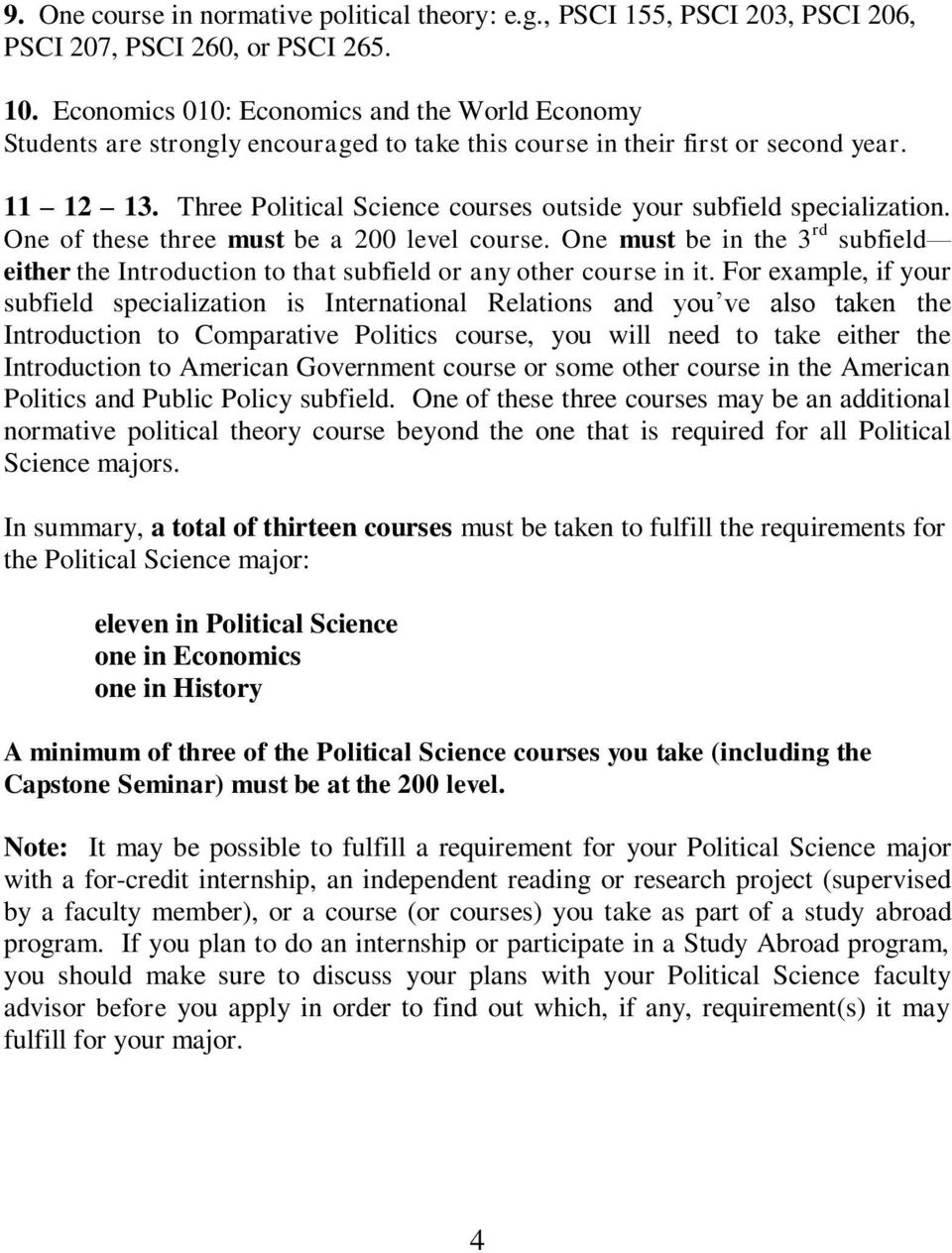 Three Political Science courses outside your subfield specialization. One of these three must be a 200 level course.