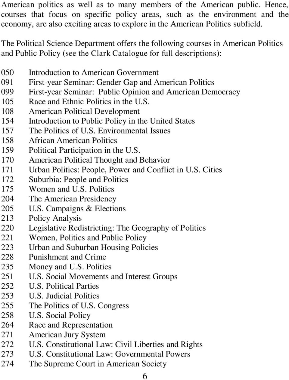 The Political Science Department offers the following courses in American Politics and Public Policy (see the Clark Catalogue for full descriptions): 050 Introduction to American Government 091