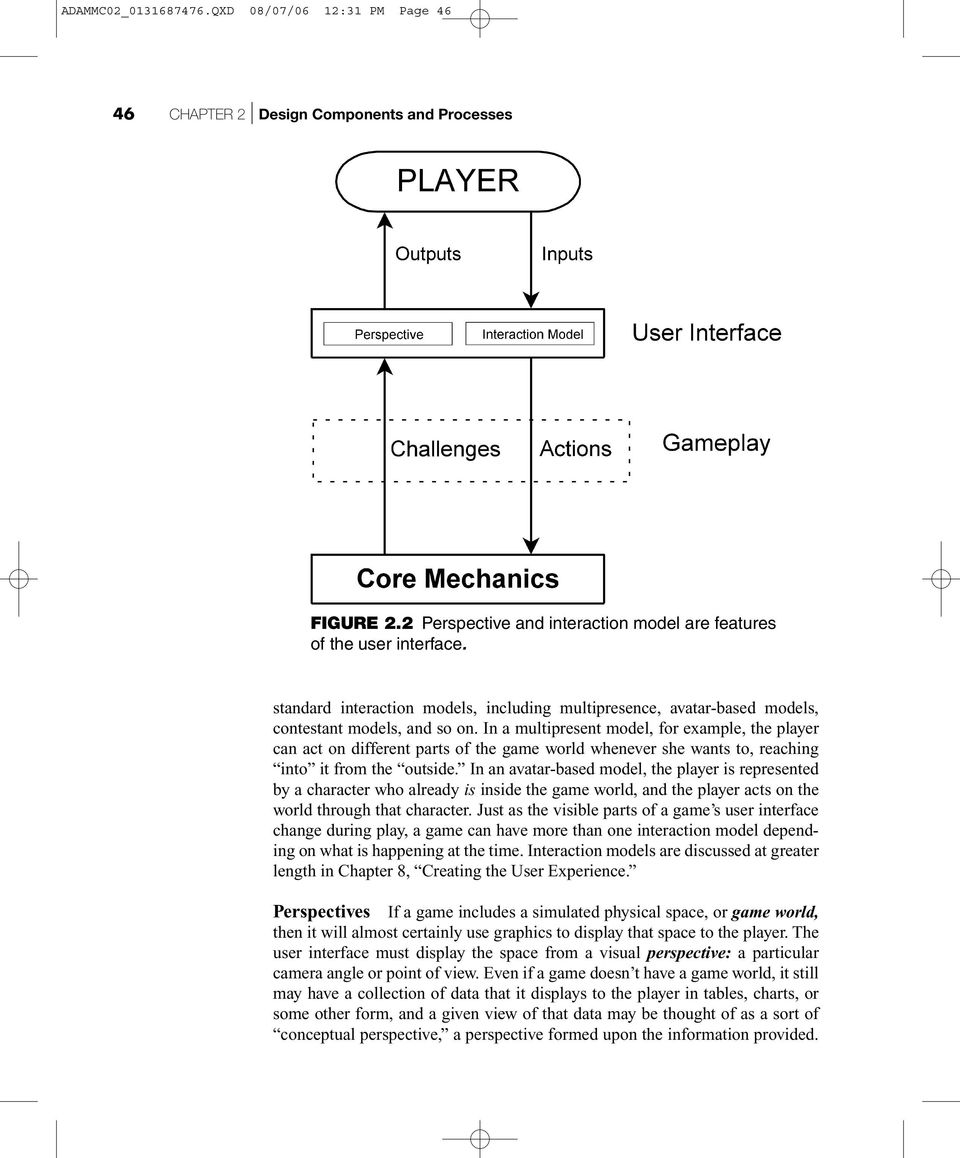 In a multipresent model, for example, the player can act on different parts of the game world whenever she wants to, reaching into it from the outside.