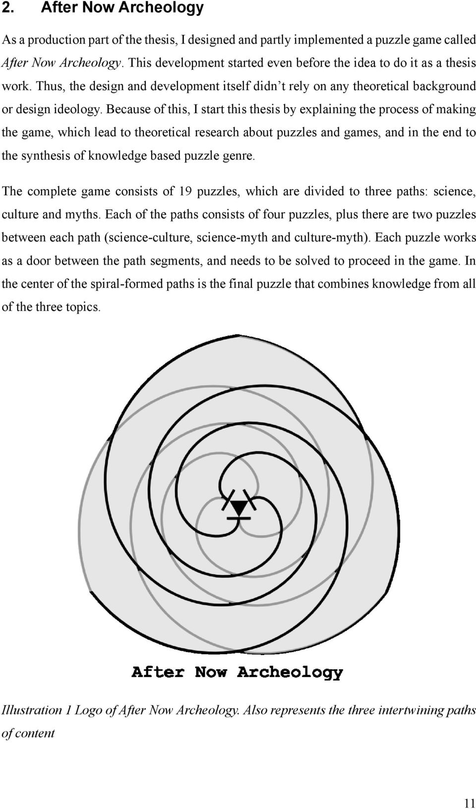 Because of this, I start this thesis by explaining the process of making the game, which lead to theoretical research about puzzles and games, and in the end to the synthesis of knowledge based