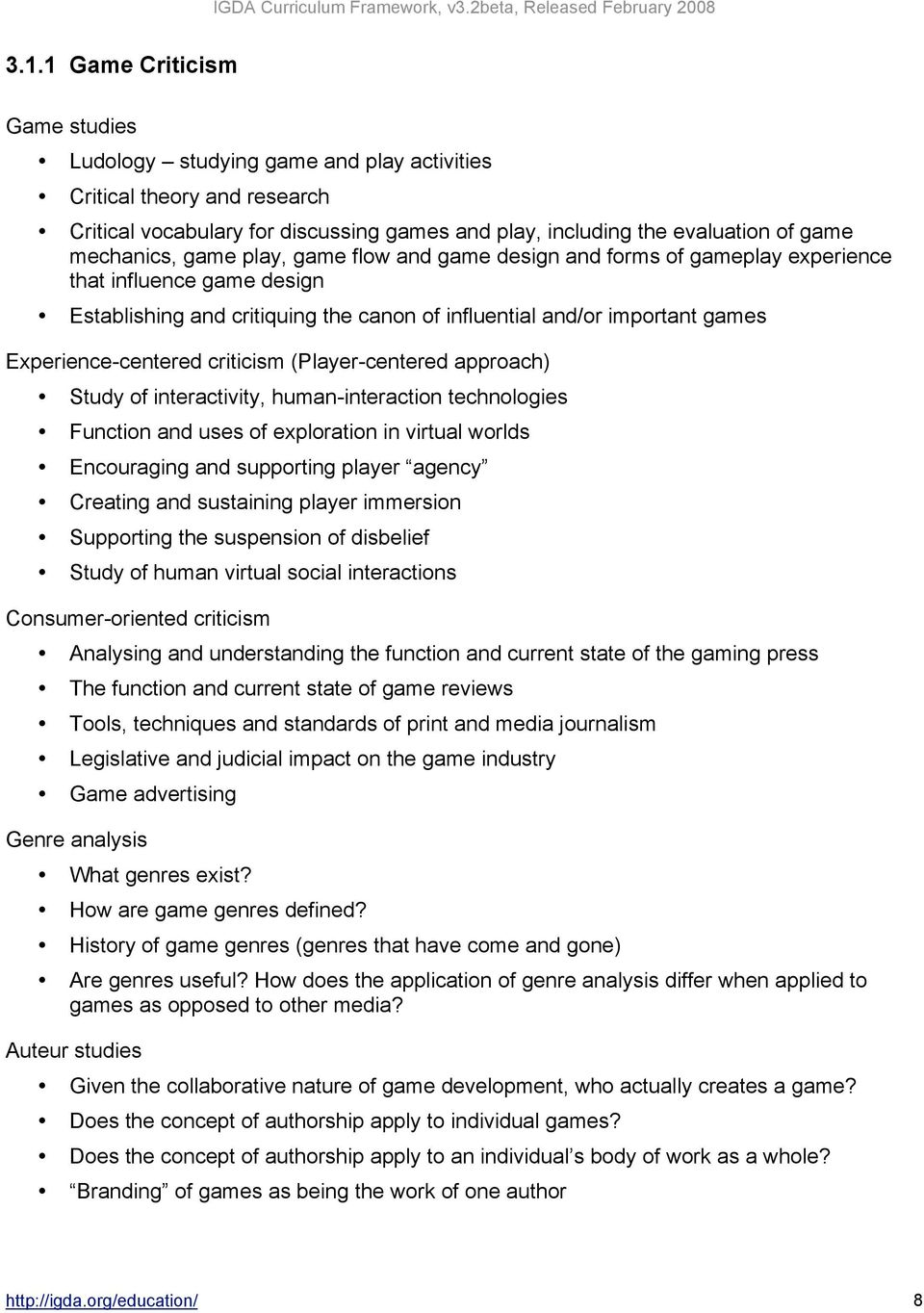 Experience-centered criticism (Player-centered approach) Study of interactivity, human-interaction technologies Function and uses of exploration in virtual worlds Encouraging and supporting player