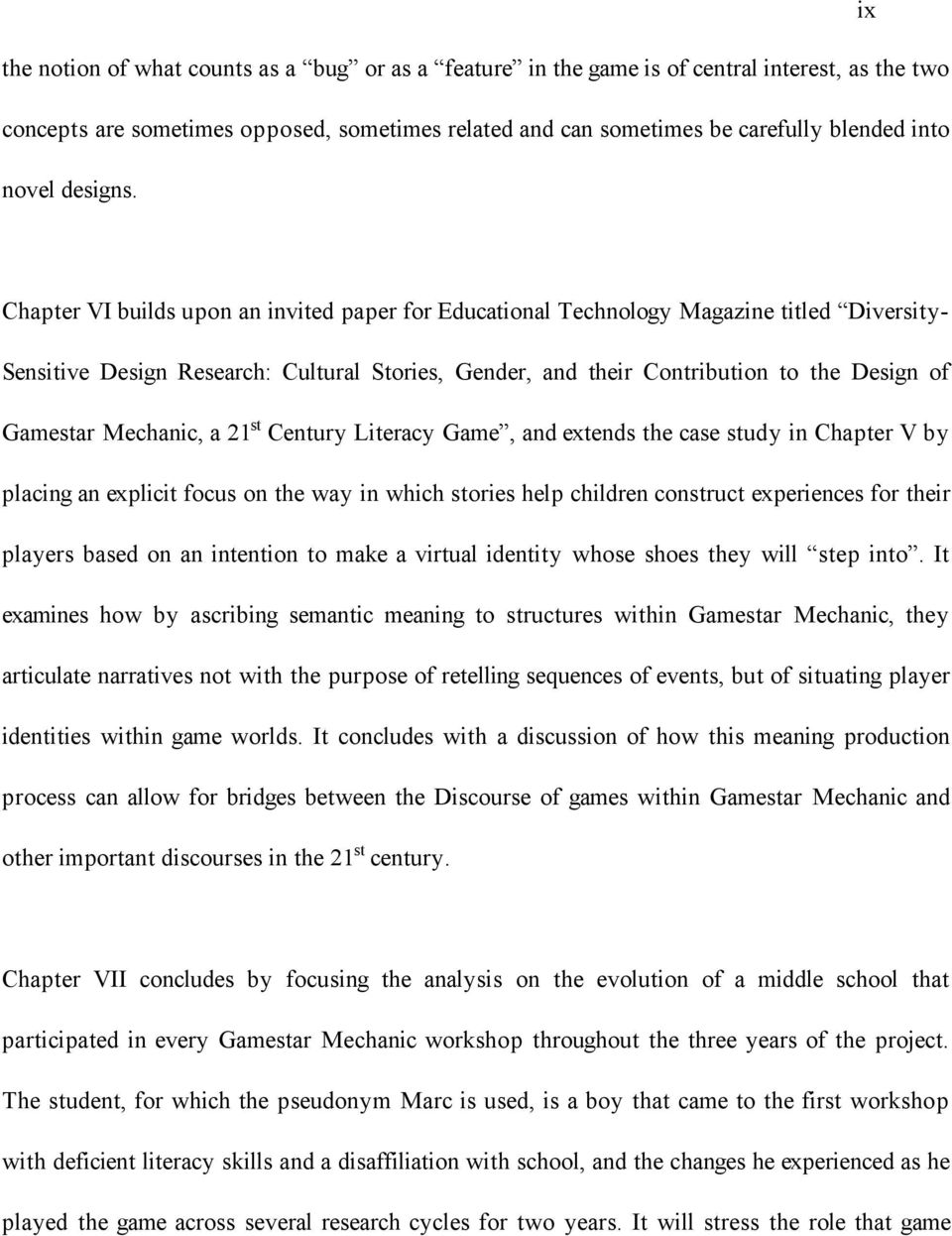 Chapter VI builds upon an invited paper for Educational Technology Magazine titled Diversity- Sensitive Design Research: Cultural Stories, Gender, and their Contribution to the Design of Gamestar